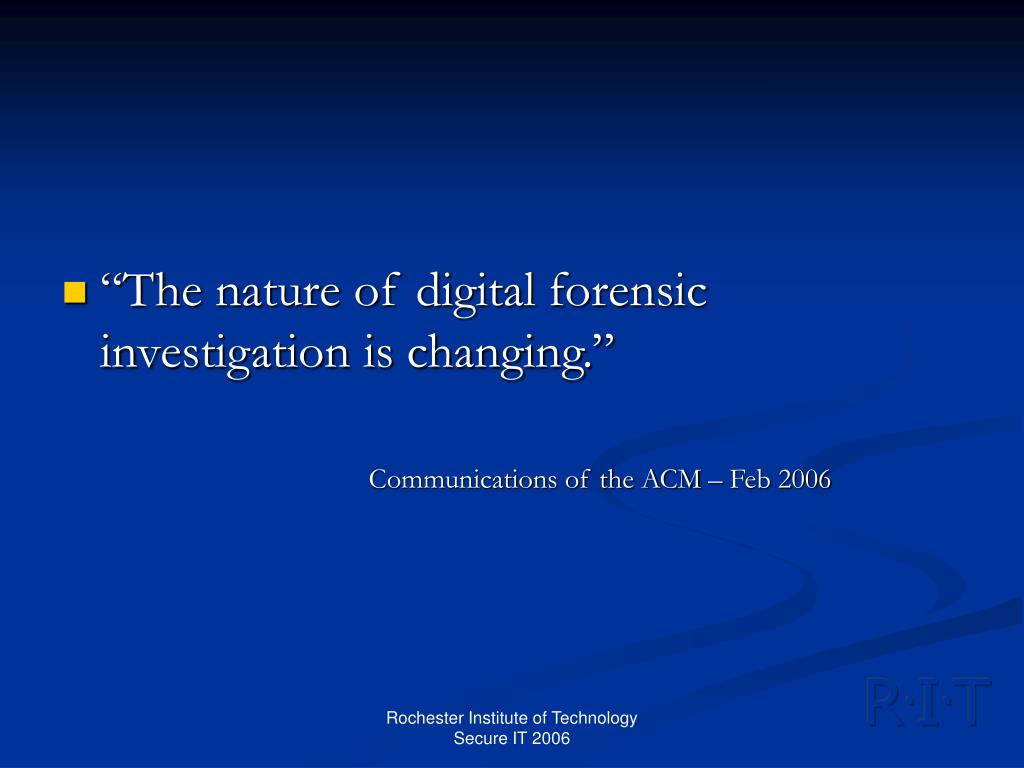 """""""The nature of digital forensic investigation is changing."""""""