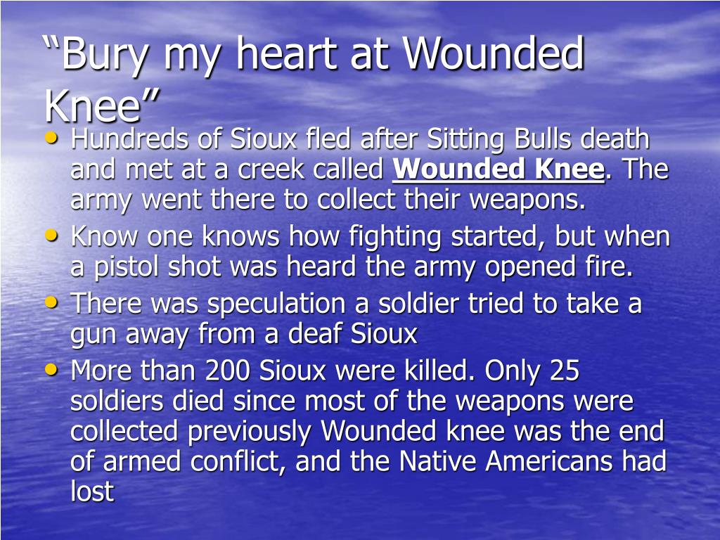 """Bury my heart at Wounded Knee"""