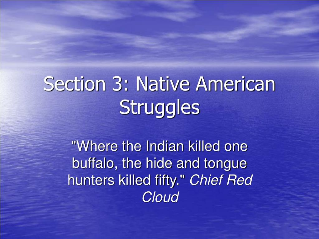 Section 3: Native American Struggles