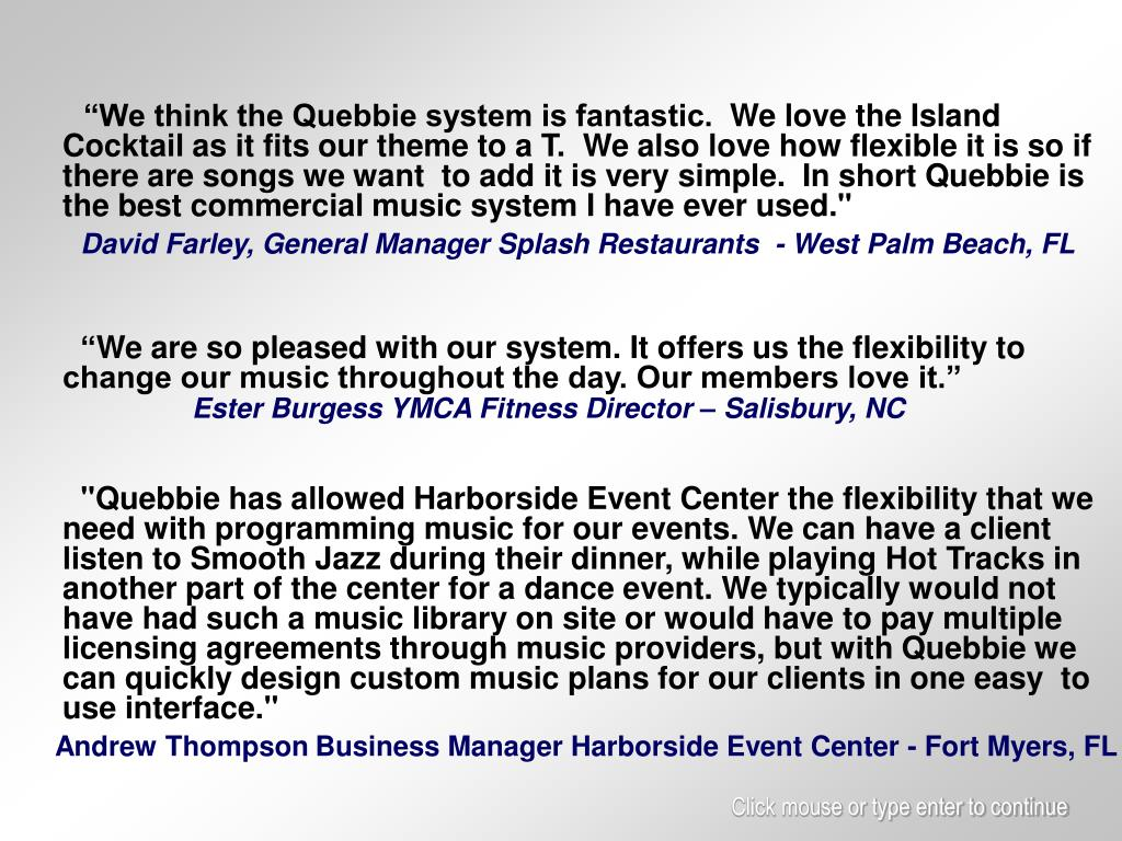 """We think the Quebbie system is fantastic.  We love the Island Cocktail as it fits our theme to a T.  We also love how flexible it is so if there are songs we want  to add it is very simple.  In short Quebbie is the best commercial music system I have ever used."""