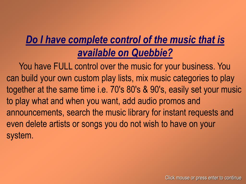Do I have complete control of the music that is
