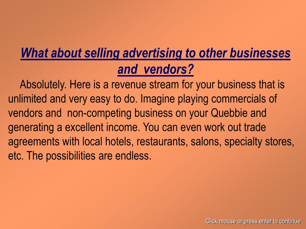 What about selling advertising to other businesses and  vendors?