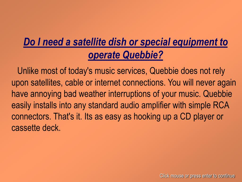 Do I need a satellite dish or special equipment to operate Quebbie?