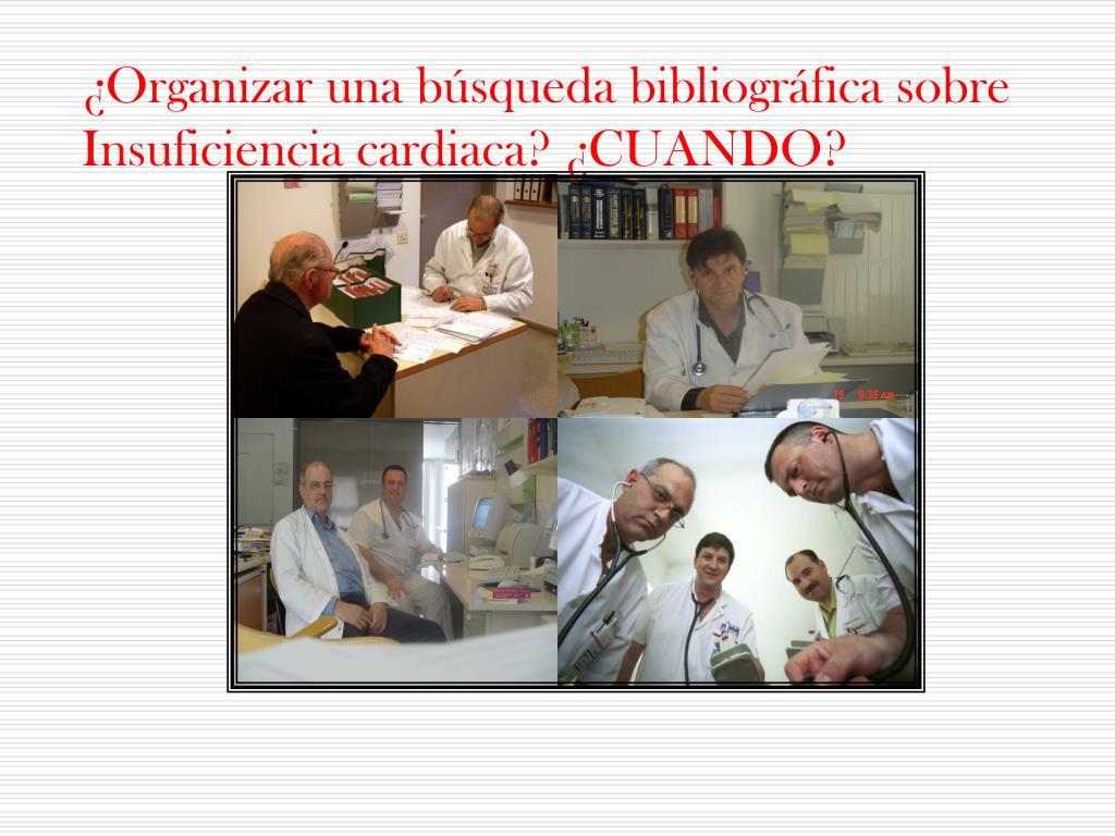¿Organizar una búsqueda bibliográfica sobre Insuficiencia cardiaca? ¿CUANDO?