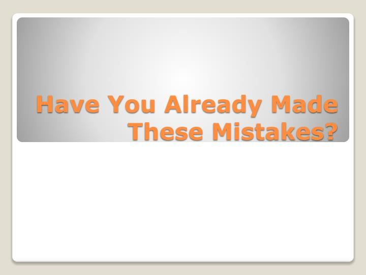 Have you already made these mistakes