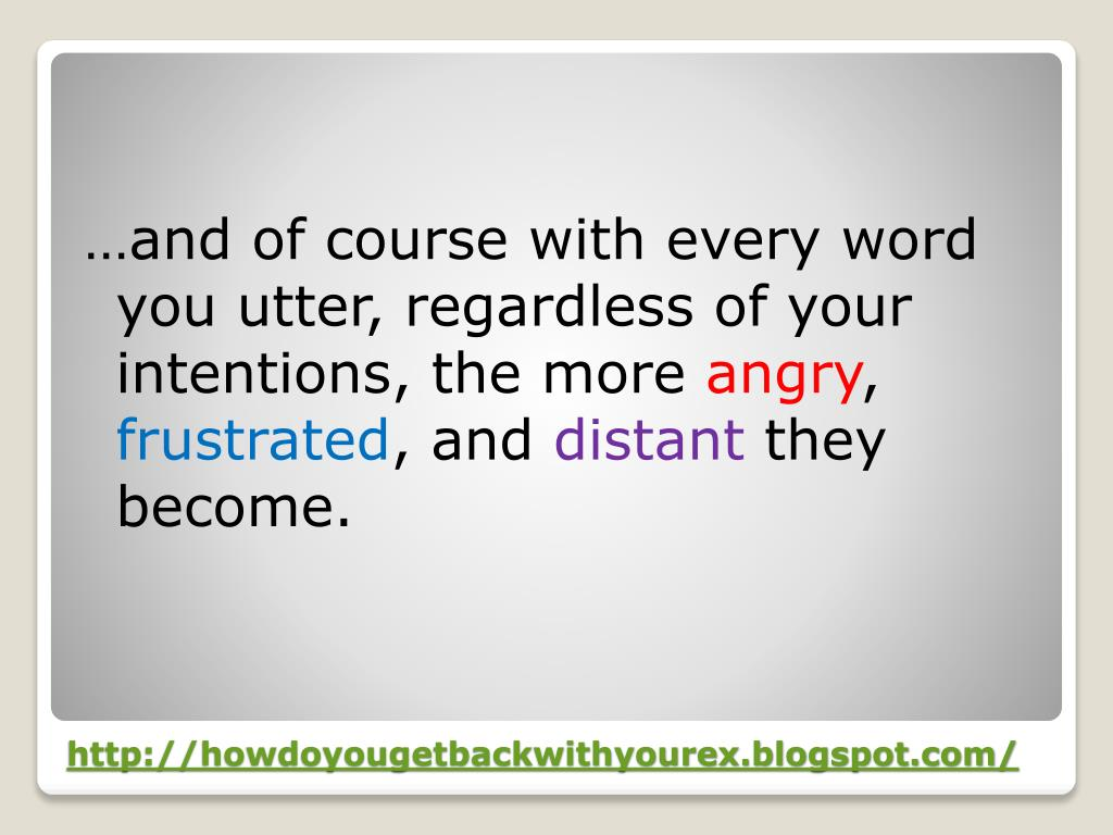 …and of course with every word you utter, regardless of your intentions, the more