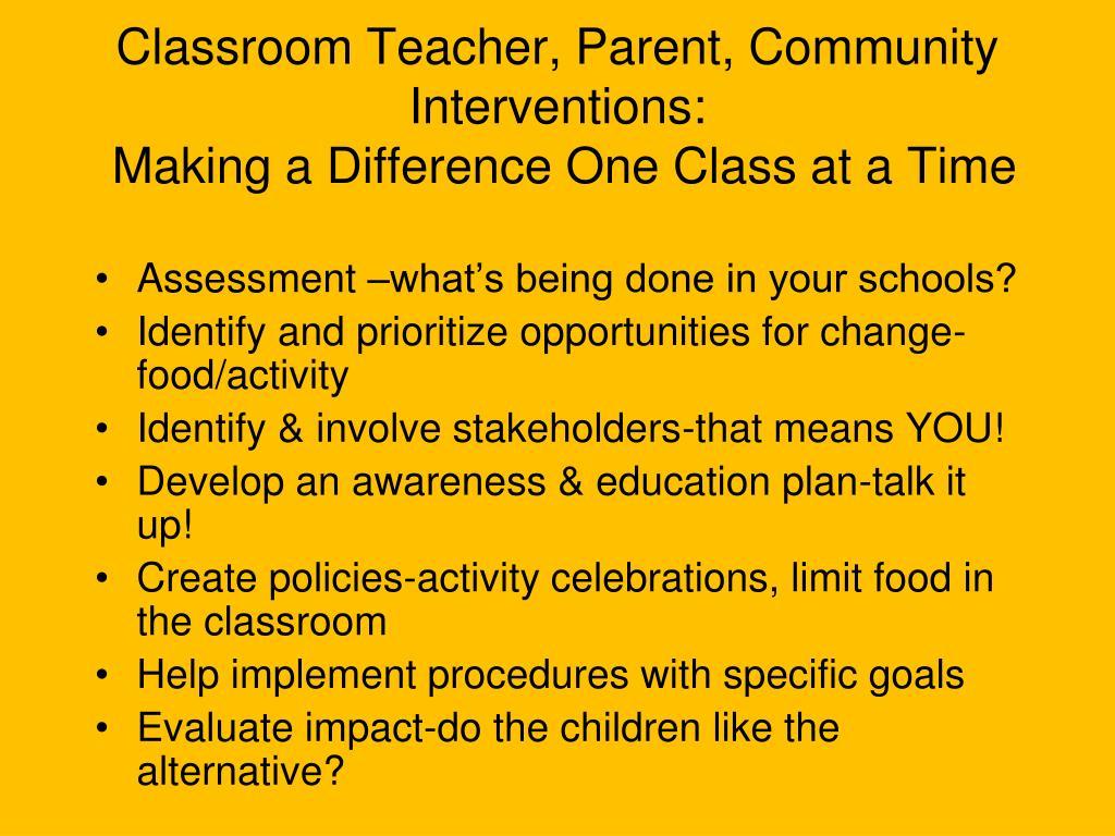 Classroom Teacher, Parent, Community Interventions:
