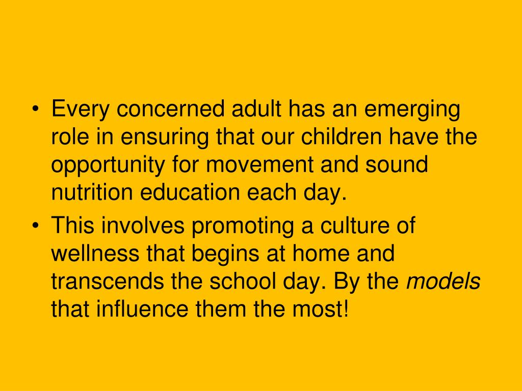 Every concerned adult has an emerging role in ensuring that our children have the opportunity for movement and sound nutrition education each day.