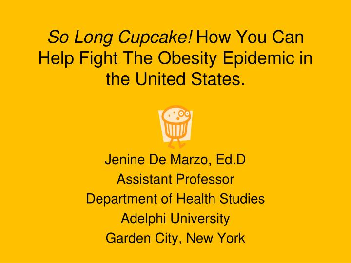 So long cupcake how you can help fight the obesity epidemic in the united states