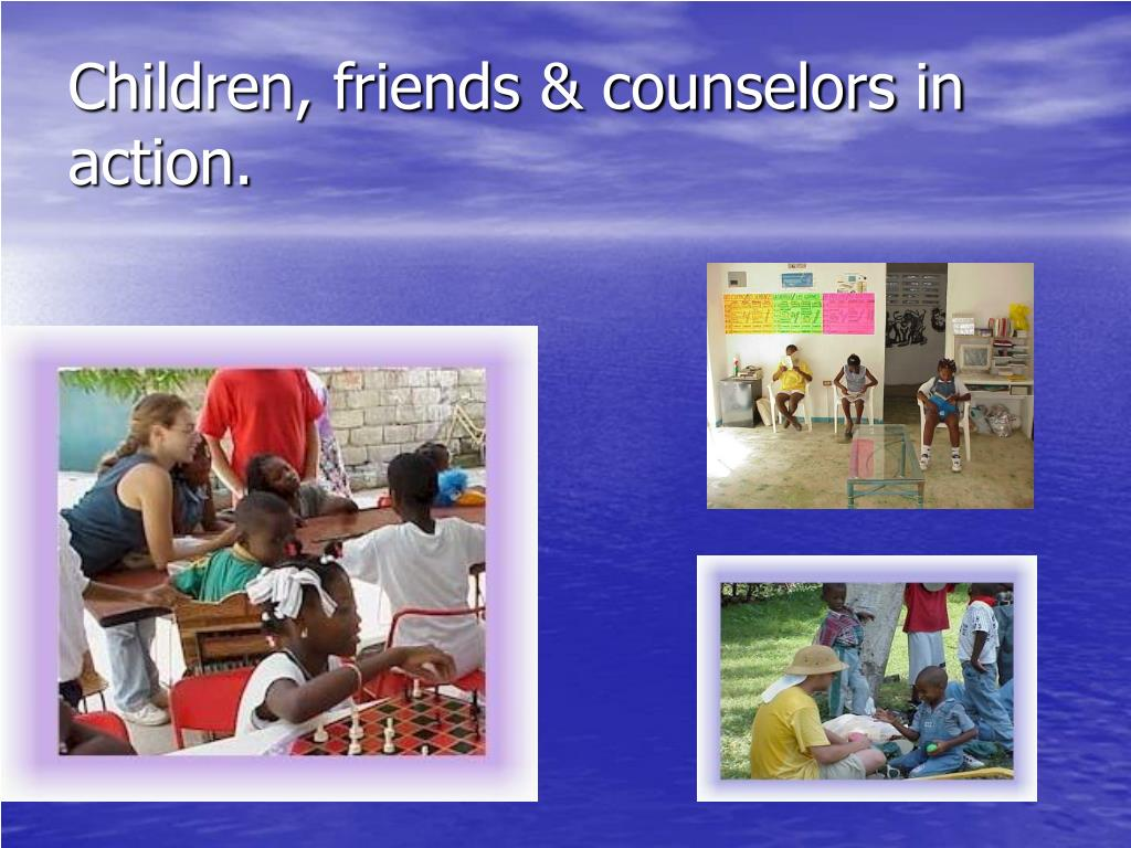 Children, friends & counselors in action.