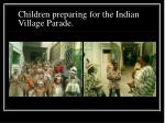 children preparing for the indian village parade