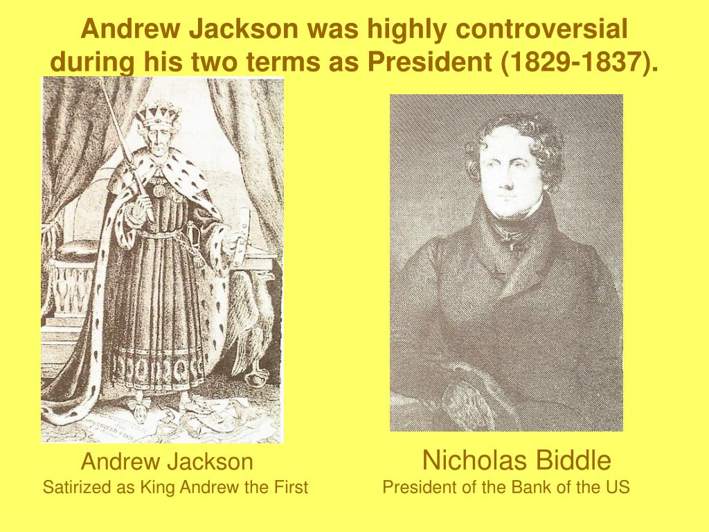 Andrew Jackson was highly controversial during his two terms as President (1829-1837).