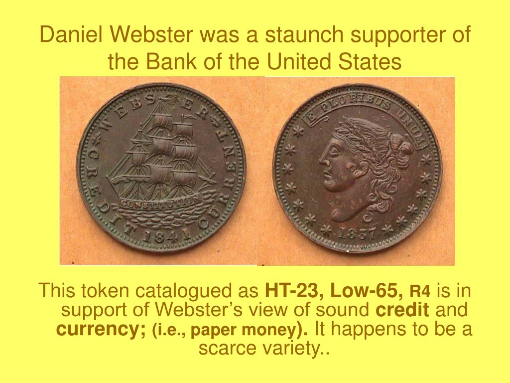 Daniel Webster was a staunch supporter of the Bank of the United States