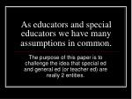 as educators and special educators we have many assumptions in common