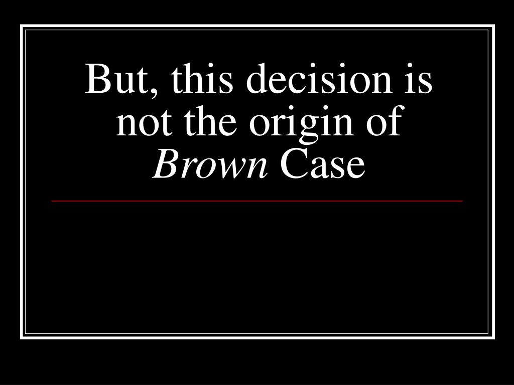 But, this decision is not the origin of