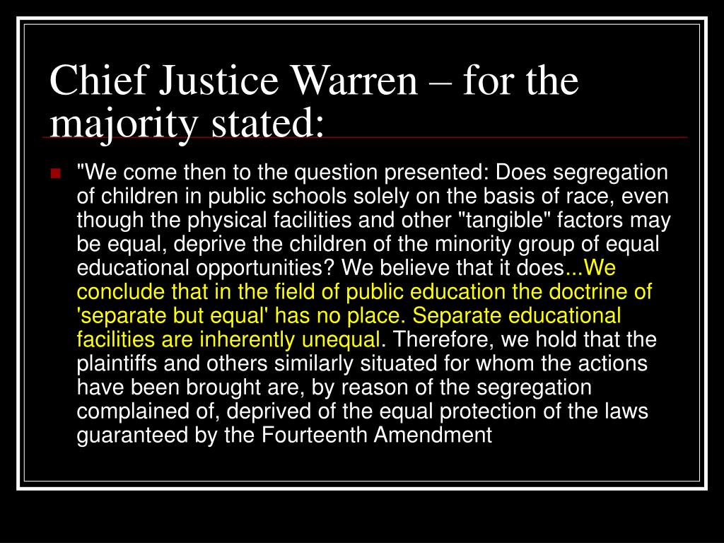 Chief Justice Warren – for the majority stated: