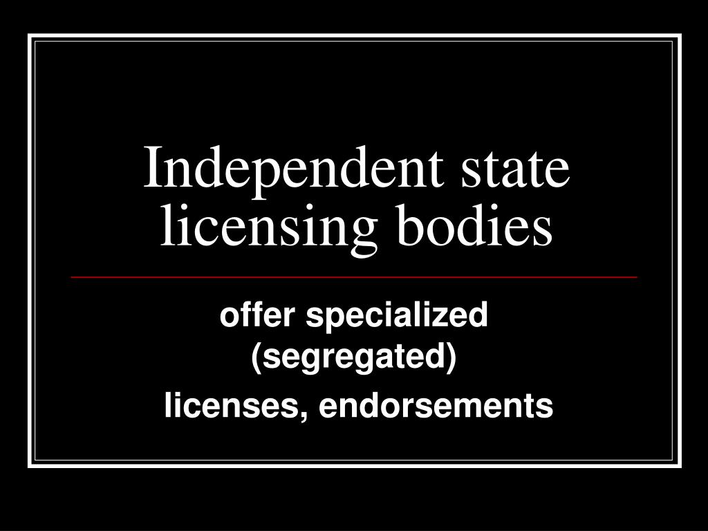 Independent state licensing bodies
