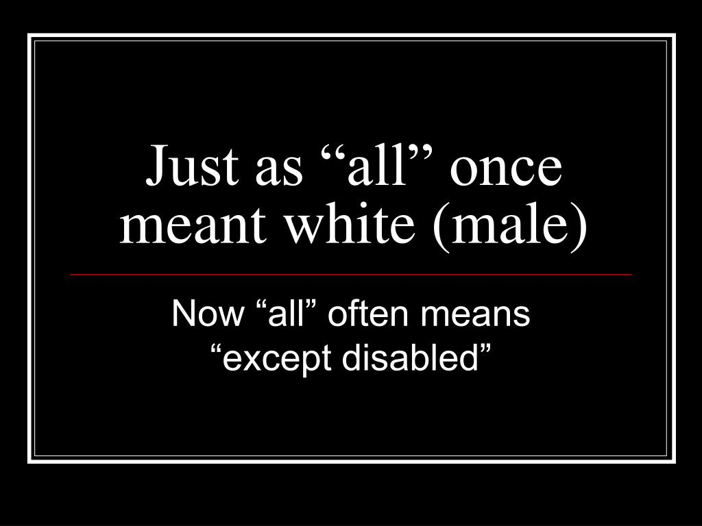 "Just as ""all"" once meant white (male)"