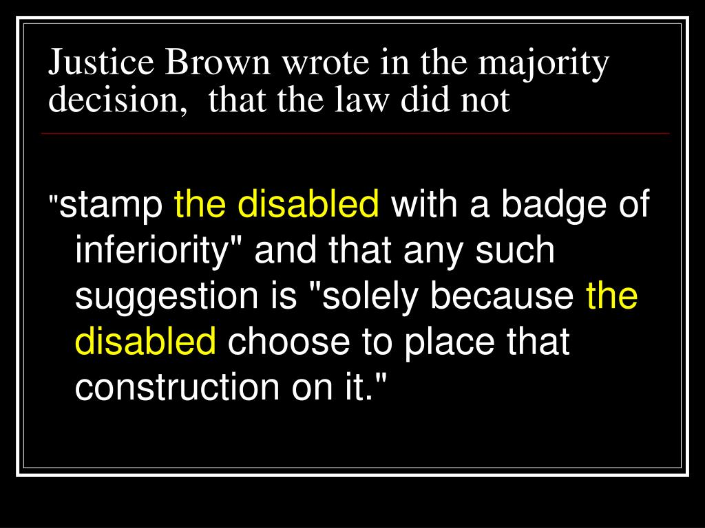 Justice Brown wrote in the majority decision,  that the law did not