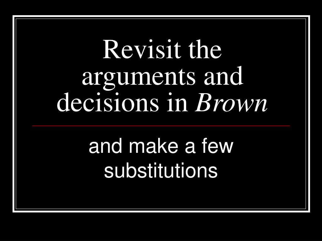 Revisit the arguments and decisions in