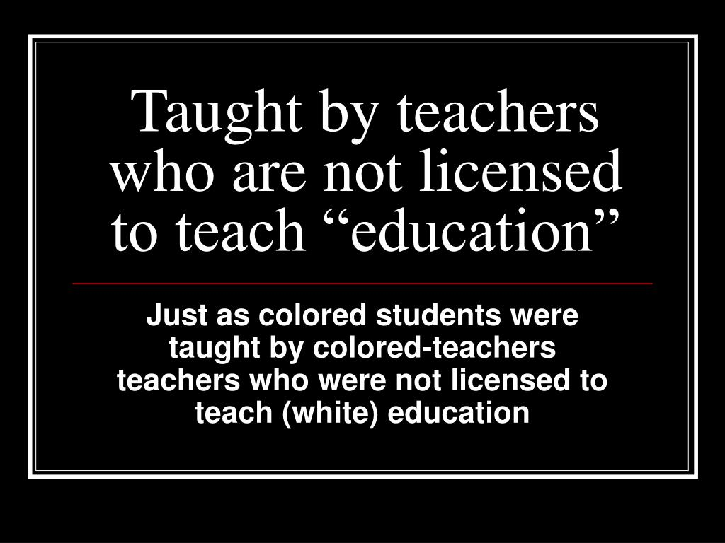 "Taught by teachers who are not licensed to teach ""education"""