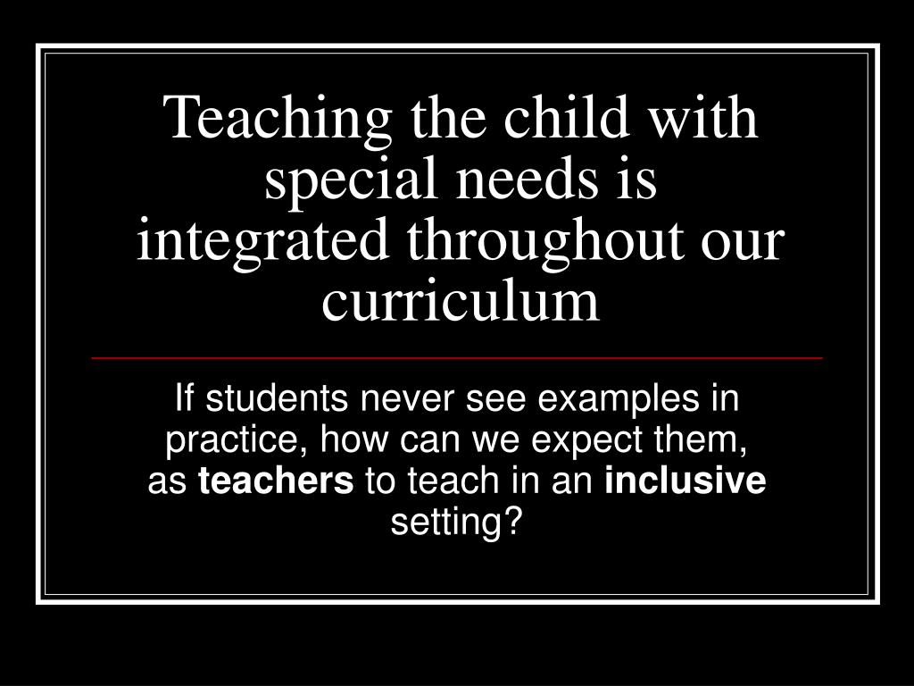 Teaching the child with special needs is integrated throughout our curriculum