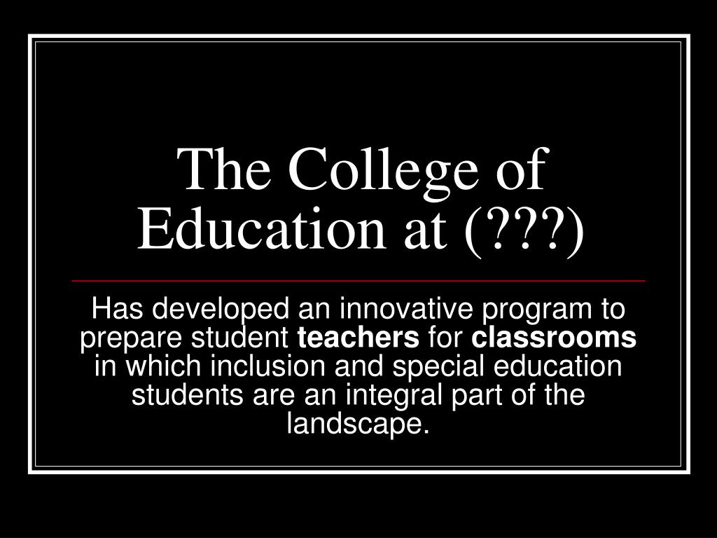 The College of Education at (???)