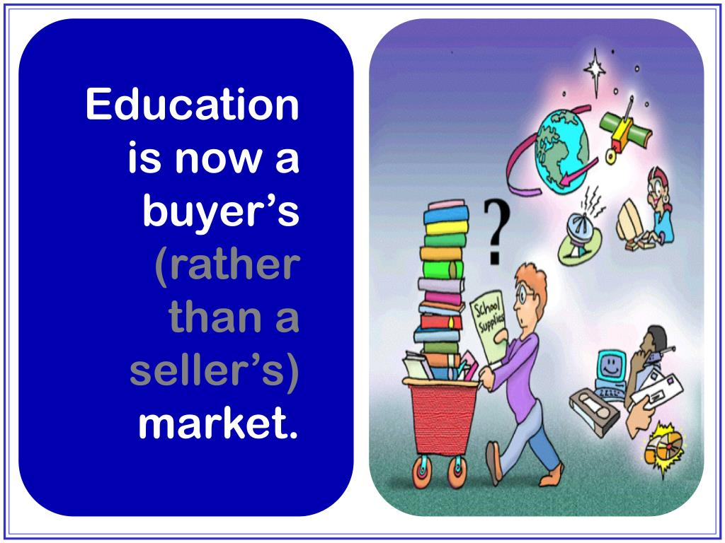 Education is now a buyer's