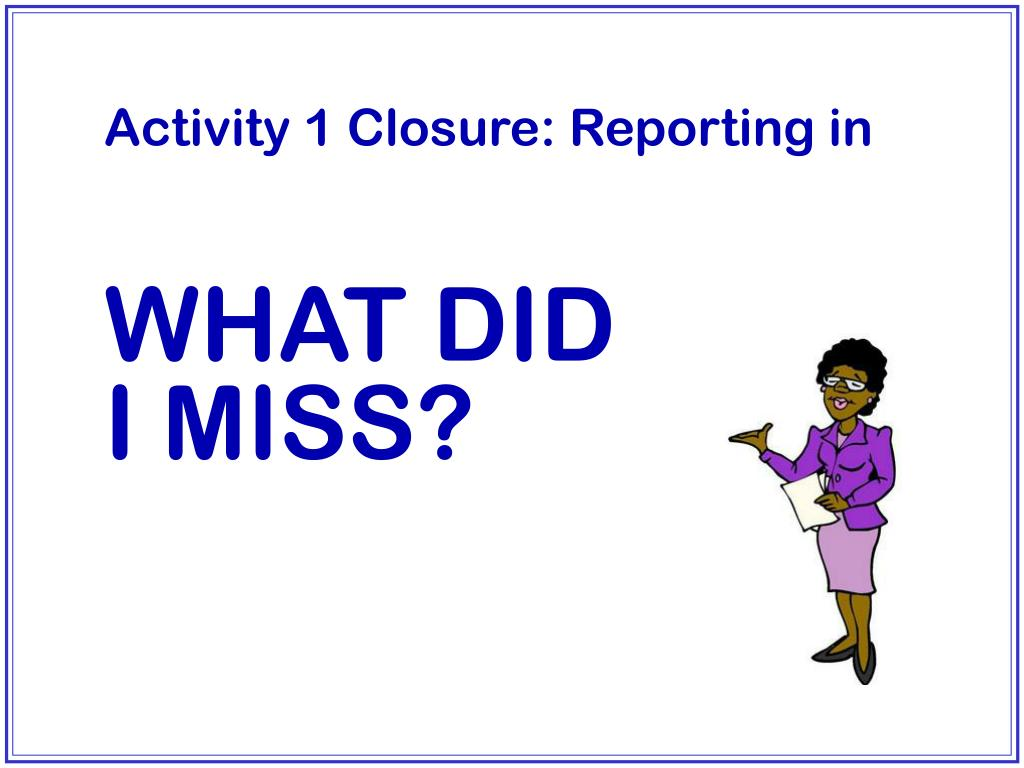 Activity 1 Closure: Reporting in