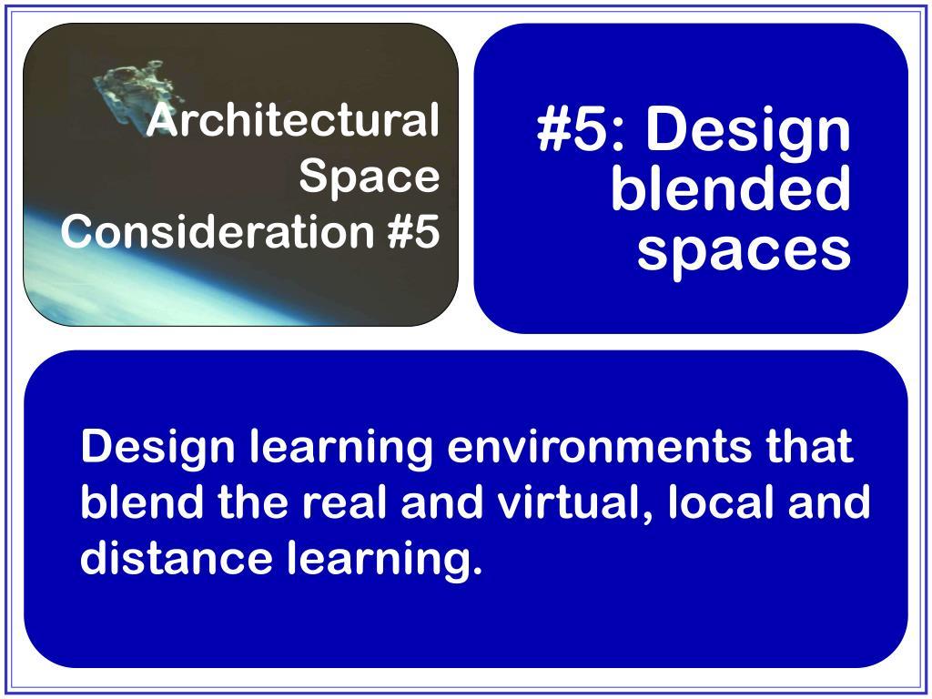 #5: Design blended spaces