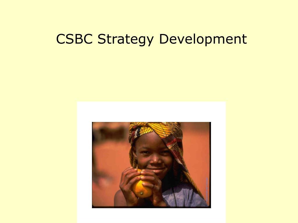 CSBC Strategy Development