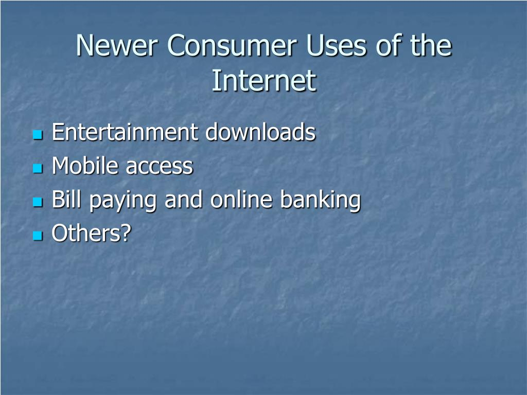 Newer Consumer Uses of the Internet
