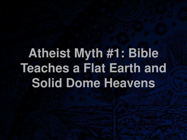 Atheist myth 1 bible teaches a flat earth and solid dome heavens