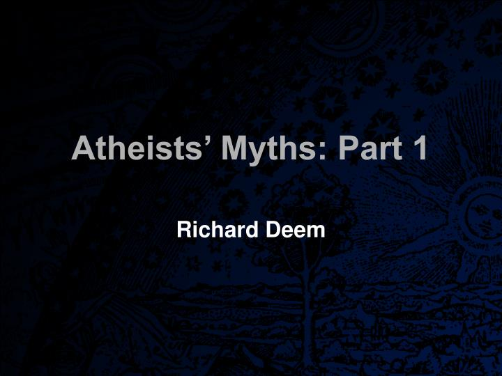 Atheists myths part 1