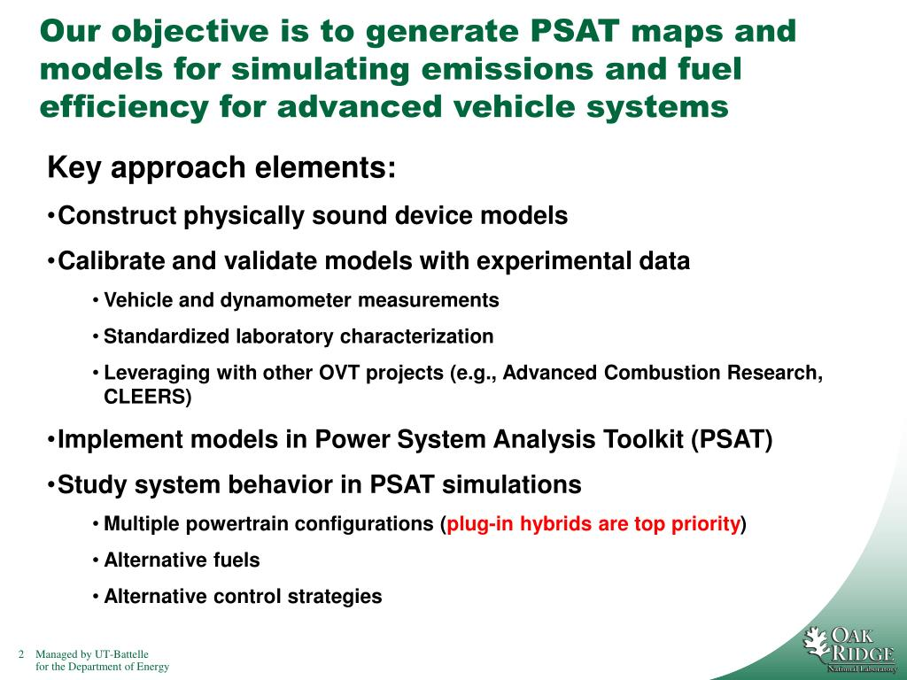 Our objective is to generate PSAT maps and models for simulating emissions and fuel efficiency for advanced vehicle systems