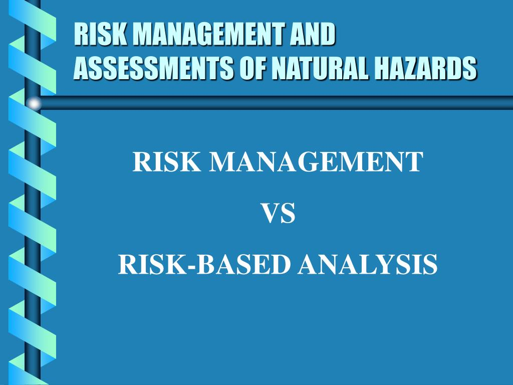 RISK MANAGEMENT AND ASSESSMENTS OF NATURAL HAZARDS