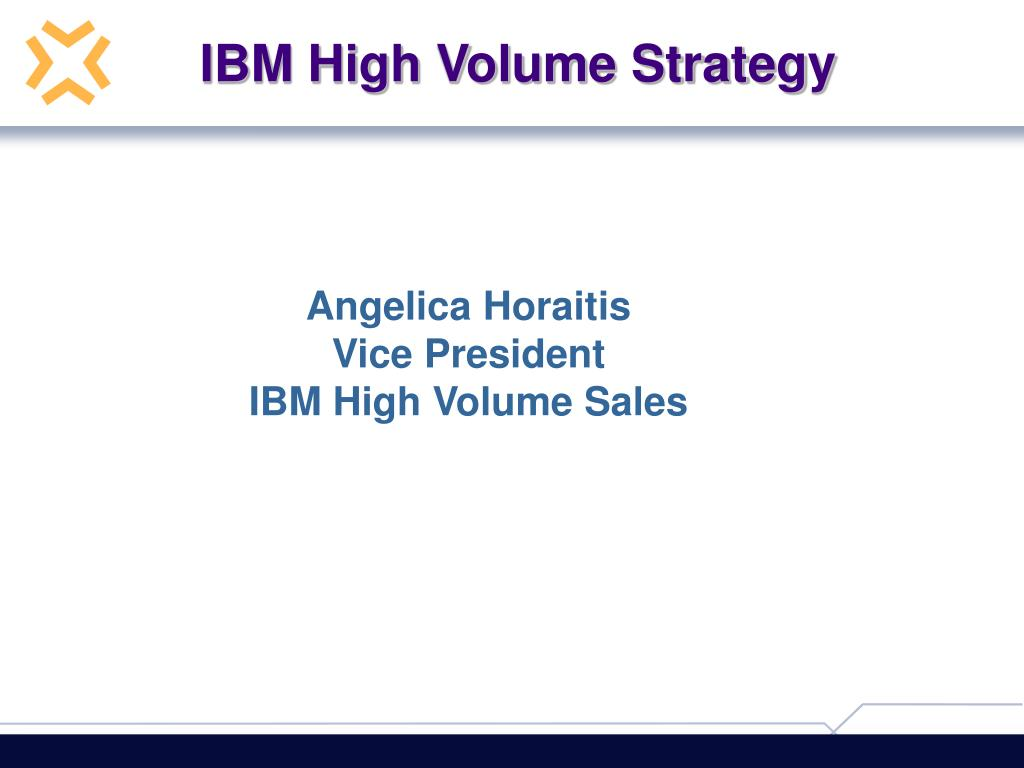 IBM High Volume Strategy
