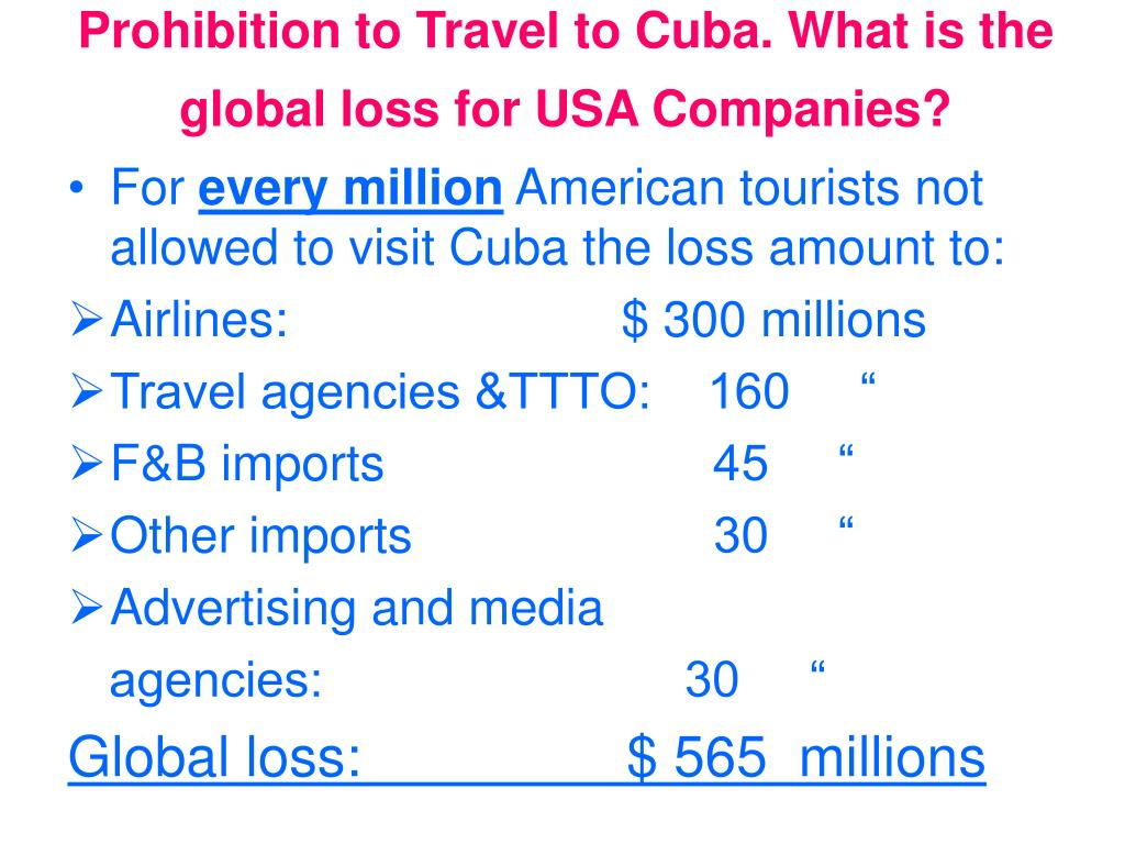 Prohibition to Travel to Cuba. What is the global loss for USA Companies