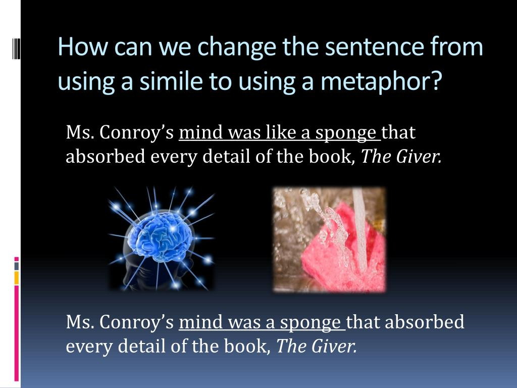 How can we change the sentence from using a simile to using a metaphor?