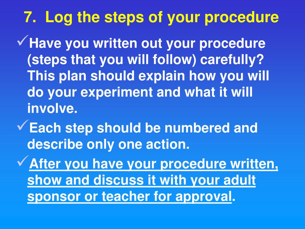 7.  Log the steps of your procedure