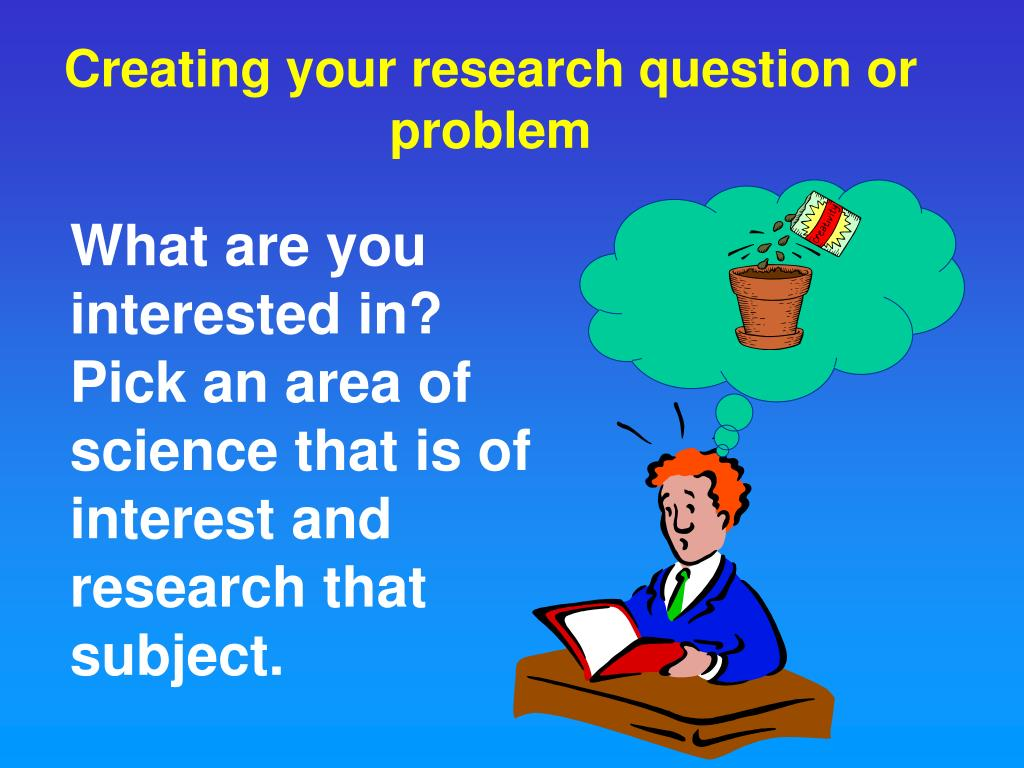 Creating your research question or problem