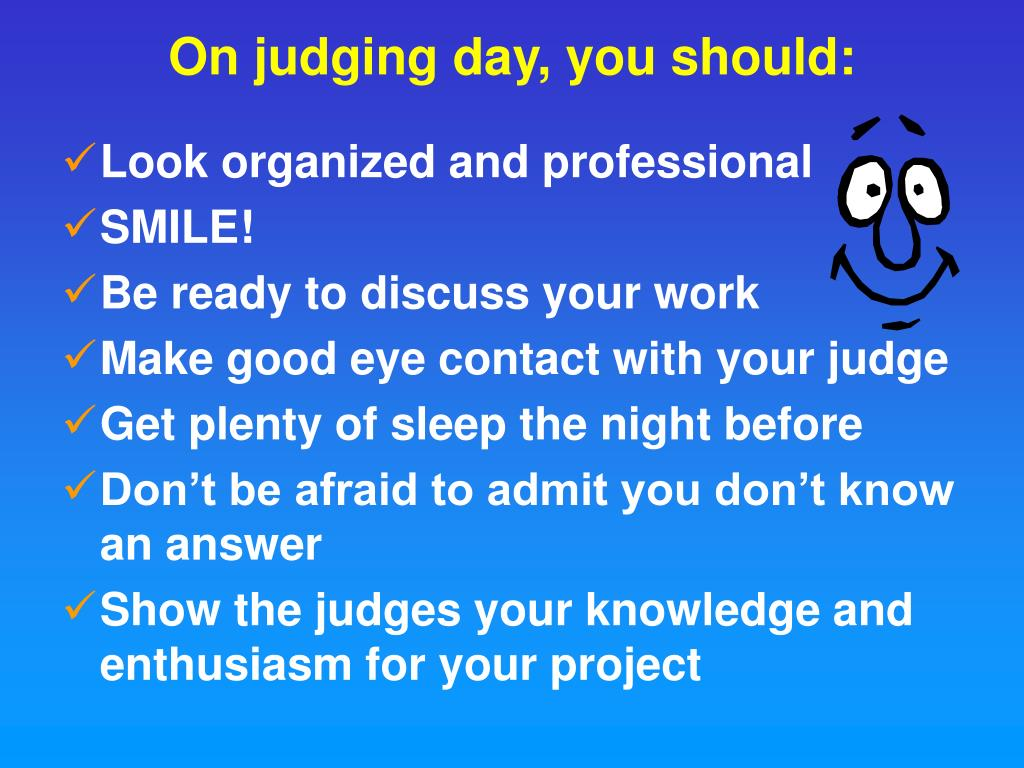 On judging day, you should: