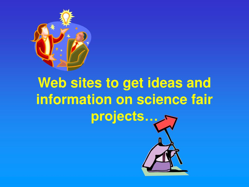 Web sites to get ideas and information on science fair projects…