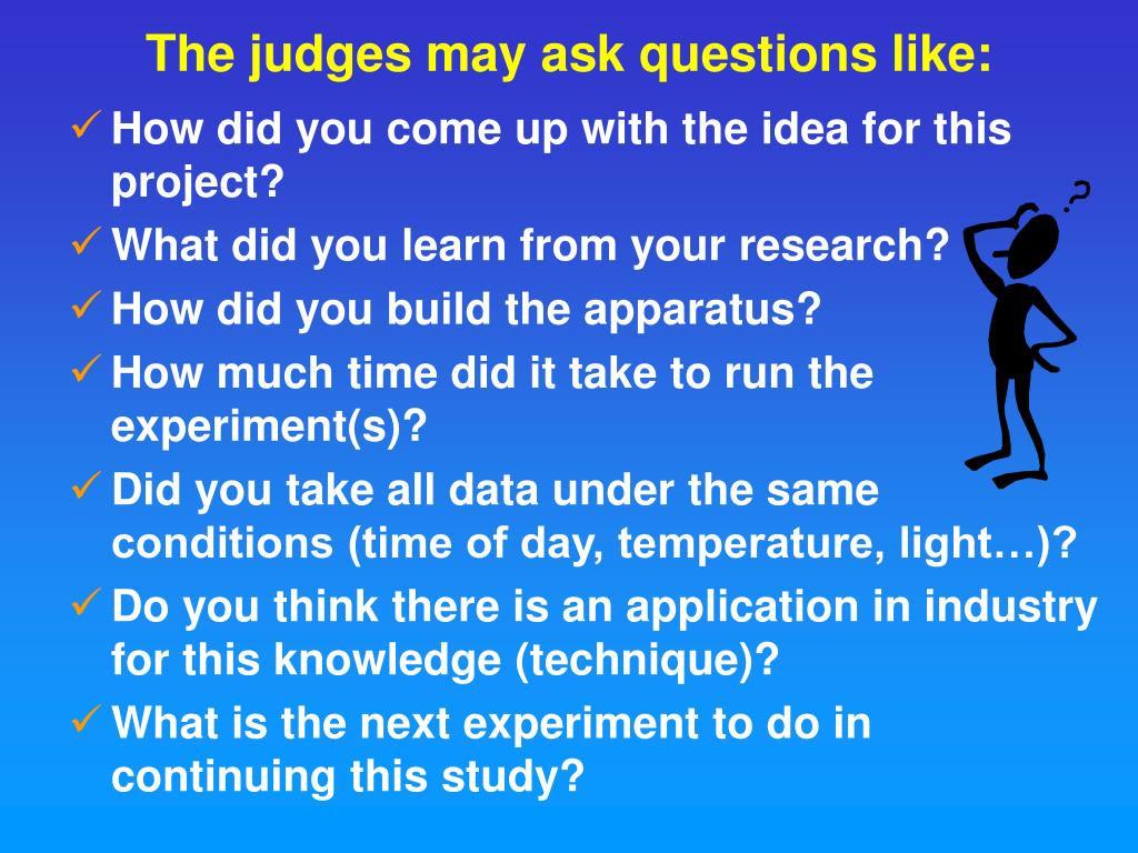 The judges may ask questions like: