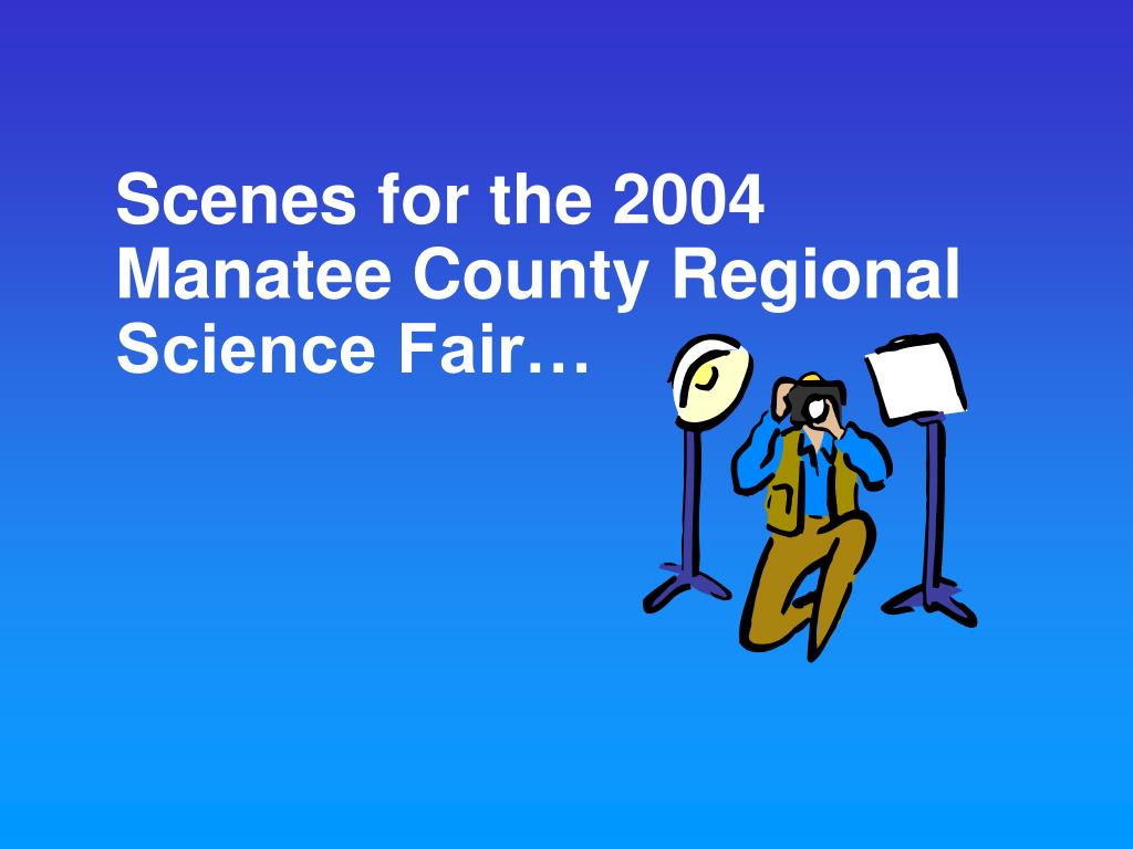 Scenes for the 2004 Manatee County Regional Science Fair…