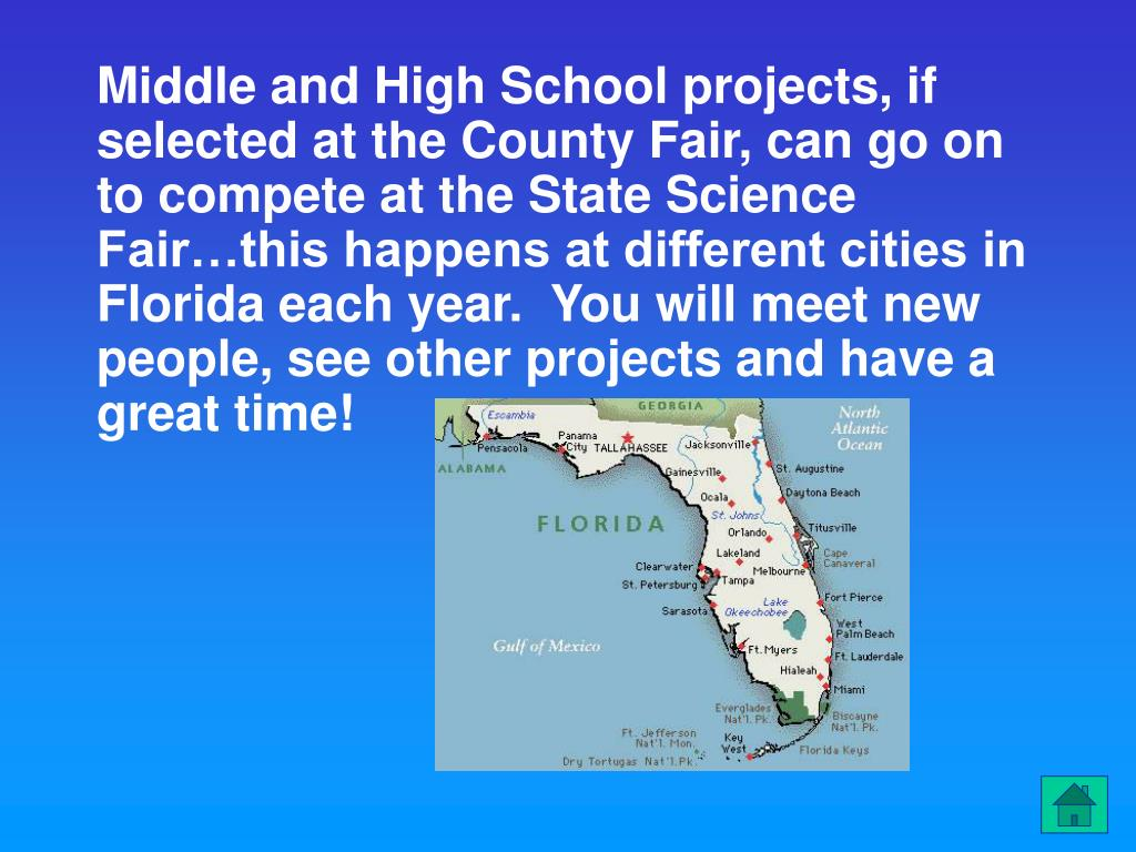 Middle and High School projects, if selected at the County Fair, can go on to compete at the State Science Fair…this happens at different cities in Florida each year.  You will meet new people, see other projects and have a great time!