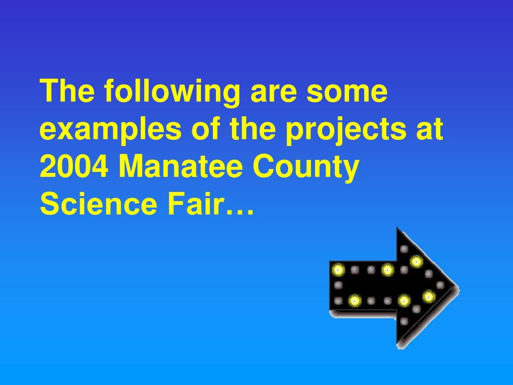The following are some examples of the projects at 2004 Manatee County Science Fair…