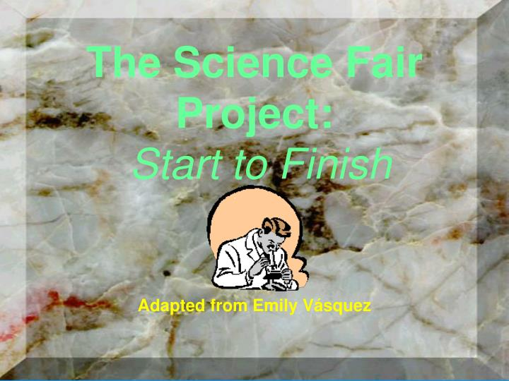 The science fair project start to finish