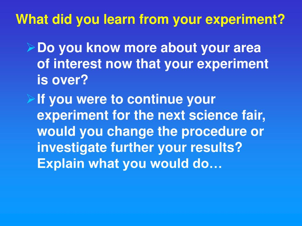 What did you learn from your experiment?
