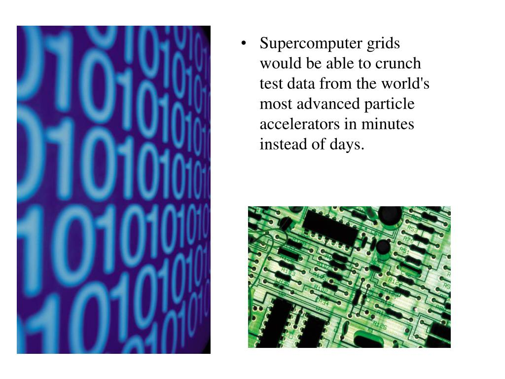 Supercomputer grids would be able to crunch test data from the world's most advanced particle accelerators in minutes instead of days.